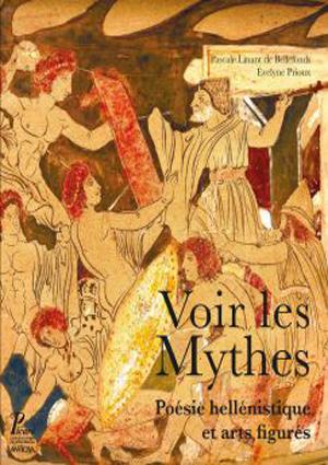 Voir les mythes: poésie hellénistique et arts figurés